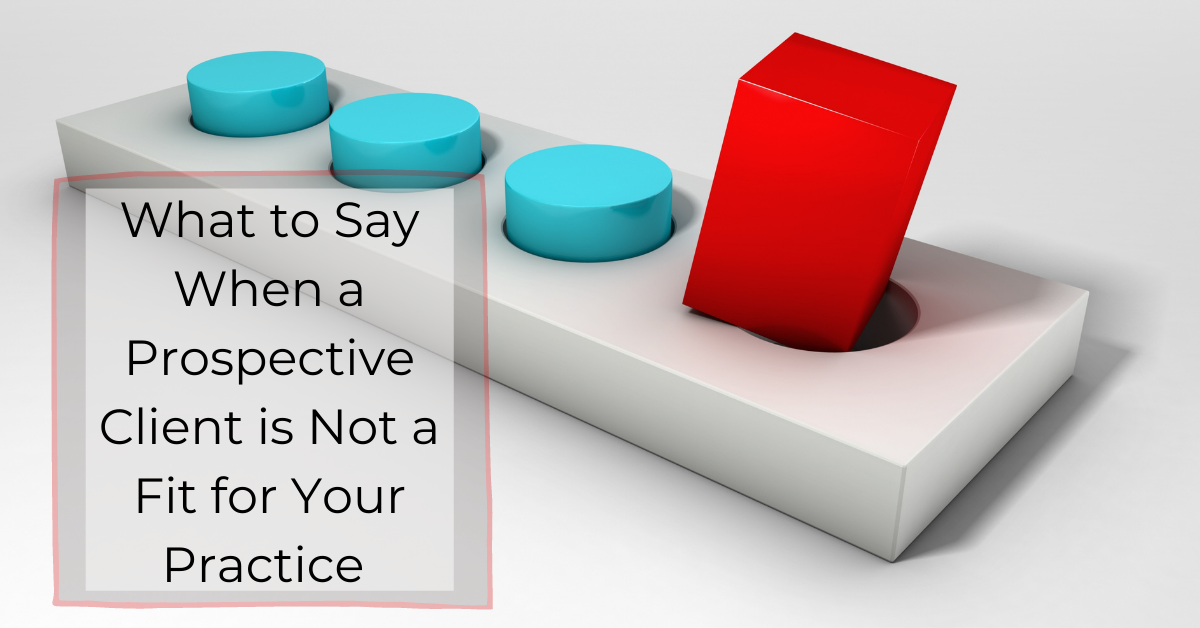 What to Say When a Prospective Client is Not a Fit for Your Practice