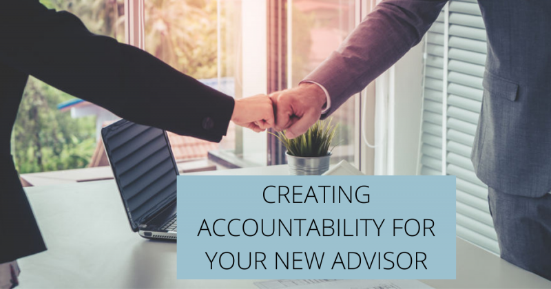 Creating Accountability for your New Advisor