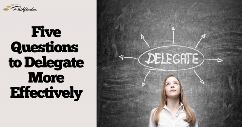 Five Questions to Delegate More Effectively